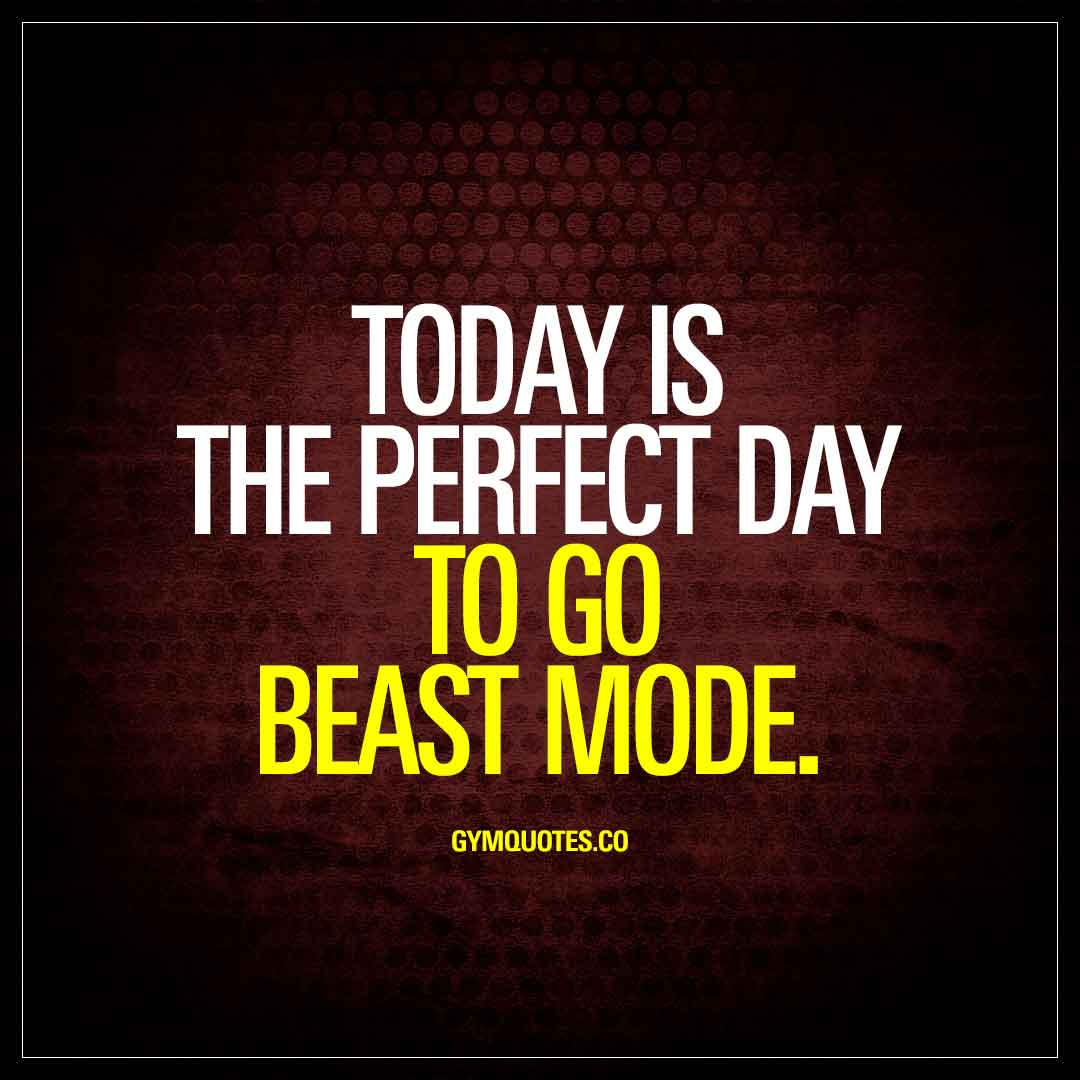 today-is-the-perfect-day-to-go-beast-mode-gymquotes | The ...